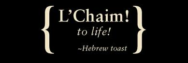 L chaim--to life