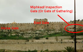 The last gate mentioned in Book of Nehemiah is the Miphkad Gate which is associated with inspection, gathering, assessment.
