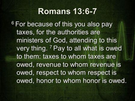 Romans 13--6-7 2